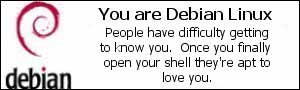 You are Debian Linux. People have difficulty getting to know you. Once you finally open you shell they're apt to love you.